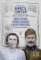 Krótki życiorys pewnego żołnierza z wojny europejskiej Zapiski domowe - Karol Omyła | mała okładka