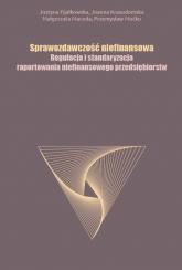 Sprawozdawczość niefinansowa Regulacja i standaryzacja raportowania niefinansowego przedsiębiorstw - Fijałkowska Justyna, Krasodomska Joanna, Macuda Małgorzata, Mućko Przemysław | mała okładka