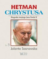Hetman Chrystusa Biografia św. Jana Pawła II Tom 3 - Jolanta Sosnowska | mała okładka