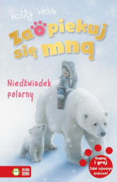 Zaopiekuj się mną Niedźwiadek polarny - Holly Webb | mała okładka