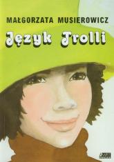 Język Trolli - Małgorzata Musierowicz | mała okładka