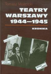 Teatry Warszawy 1944-1945 Kronika - Tomasz Mościcki | mała okładka