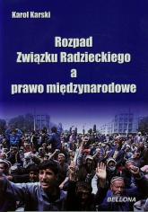 Rozpad Związku Radzieckiego a prawo międzynarodowe - Karol Karski | mała okładka