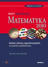 Matematyka Testy maturalne Zestaw arkuszy egzaminacyjnych na poziom podstawowy - Dorota Szcześniak | mała okładka