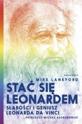 Stać się Leonardem Słabości i geniusz Leonarda da Vinci - Mike Lankford | mała okładka