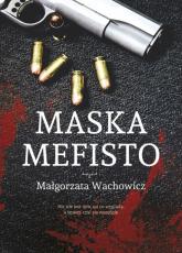 Maska Mefisto - Małgorzata Wachowicz | mała okładka