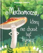 O muchomorze, który nie chciał być trujący - Wiesława Zaręba | mała okładka