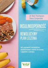 Insulinooporność Rewolucyjny plan leczenia Jak usprawnić metabolizm, wyeliminować otyłość brzuszną i zapobiec cukrzycy - Thompson Rob, Carpender Dana | mała okładka
