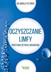 Oczyszczanie limfy Podstawa detoksu organizmu - Angela Fetzner | mała okładka