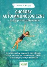Choroby autoimmunologiczne holistyczne uzdrawianie - Aimee Raupp | mała okładka