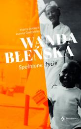 Wanda Błeńska . Spełnione życie - Gadzińska Joanna, Jelonek Marta | mała okładka