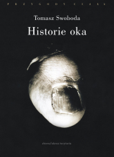 Historie oka Bataille, Leiris, Artaud, Blanchot - Tomasz Swoboda | mała okładka