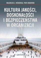 Kultura jakości, doskonałości i bezpieczeństwa w organizacji - Wiśniewska Małgorzata Z, Grudowski Piotr | mała okładka