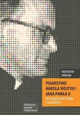 Pisarstwo Karola Wojtyły - Jana Pawła II w oczach krytyków i uczonych - Krzysztof Dybciak | mała okładka