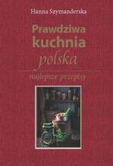 Prawdziwa kuchnia polska - Hanna Szymanderska | mała okładka
