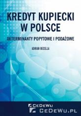 Kredyt kupiecki w Polsce. Determinanty popytowe i podażowe - Adrian Becella | mała okładka