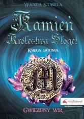 Kamień Królestwa Sloget Księga siódma Gwiezdny wir - Wanda Siubiela | mała okładka