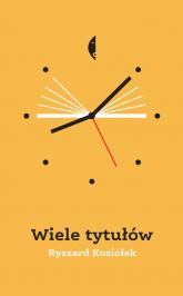 Wiele tytułów - Ryszard Koziołek | mała okładka