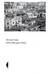 Gdzieś dalej, gdzie indziej - Dariusz Czaja | mała okładka