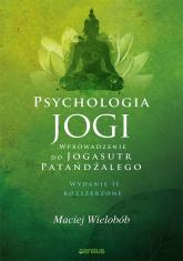 Psychologia jogi Wprowadzenie do Jogasutr Patańdźalego - Maciej Wielobób   mała okładka
