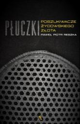 Płuczki W poszukiwaniu żydowskiego złota - Reszka Paweł Piotr | mała okładka