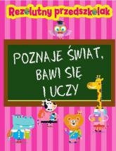 Rezolutny przedszkolak Poznaje świat, bawi się i uczy - Krzysztof Wiśniewski   mała okładka