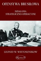 Ofensywa Brusiłowa Działania strategiczno-operacyjne - Leonid W. Wietosznikow | mała okładka