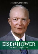 Eisenhower Generał i mąż stanu - Jean Edward Smith | mała okładka