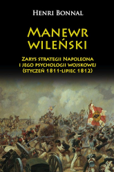 Manewr wileński Zarys strategii Napoleona i jego psychologii wojskowej (styczeń 1811-lipiec 1812) - Henri Bonnal   mała okładka