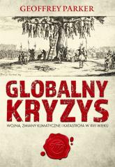 Globalny kryzys Wojna, zmiany klimatyczne i katastrofa w XVII wieku - Parker Geoffrey | mała okładka