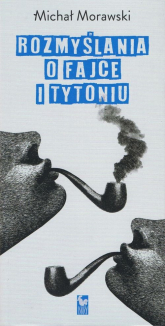 Rozmyślania o fajce i tytoniu - Michał Morawski | mała okładka