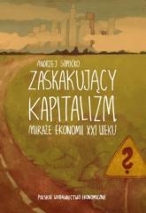Zaskakujący kapitalizm Miraże ekonomii XXI wieku - Andrzej Sopoćko   mała okładka