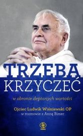 Trzeba krzyczeć w obronie deptanych wartości - Ojciec Wiśniewski Ludwik | mała okładka