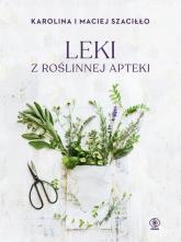 Leki z roślinnej apteki - Szaciłło Karolina, Szaciłło Maciej | mała okładka