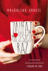 Zaufaj mi jeszcze raz - Magdalena Krauze | mała okładka