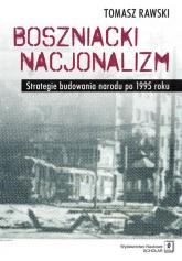 Boszniacki nacjonalizm Strategie budowania narodu po 1995 roku - Tomasz Rawski | mała okładka