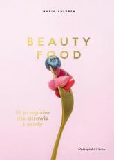Beauty Food 85 przepisów dla zdrowia i urody - Maria Ahlgren | mała okładka