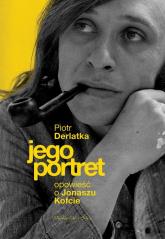 Jego portret Opowieść o Jonaszu Kofcie - Piotr Derlatka | mała okładka