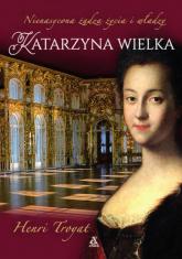 Katarzyna Wielka Nienasycona żądza życia i władzy - Henri Troyat | mała okładka