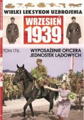 Wielki Leksykon Uzbrojenia Wrzesień 1939 Tom 176 Wyposażenie Oficera Jednostek Lądowych - zbiorowe opracowanie | mała okładka