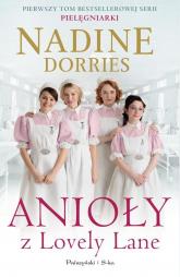 Anioły z Lovely Lane Pielęgniarki Tom 1 - Nadine Dorries | mała okładka