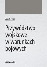 Przywództwo wojskowe w warunkach bojowych - Anna Zygo | mała okładka