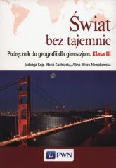 Świat bez tajemnic 3 Podręcznik do geografii Gimnazjum - Kop Jadwiga, Kucharska Maria, Witek-Nowakowska Alina | mała okładka