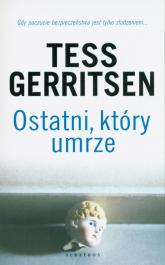 Ostatni który umrze - Tess Gerritsen | mała okładka