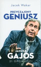 Przyczajony geniusz Janusz Gajos 21 opowieści - Jacek Wakar | mała okładka
