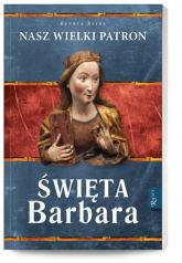 Święta Barbara Nasz wielki patron - Henryk Bejda | mała okładka