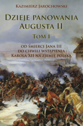 Dzieje panowania Augusta II tom I Od śmierci Jana III do chwili wstąpienia Karola XII na ziemię polską - Kazimierz Jarochowski | mała okładka