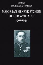 Major Jan Henryk Żychoń oficer wywiadu 1902-1944 - Joanna Boczaczek-Trąbska   mała okładka