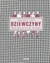 Dziewczyny Moda ulicy lat 70. i 80. XX wieku - Janas Agnieszka L.   mała okładka
