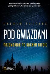 Pod gwiazdami. Przewodnik po nocnym niebie - Andrew Fazekas | mała okładka